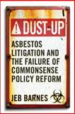 Dust-Up : Asbestos Litigation and the Failure of Commonsense Policy Reform, Barnes, Jeb, 1589017668