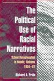 The Political Use of Racial Narratives : School Desegregation in Mobile, Alabama, 1954-97, Pride, Richard A., 0252027663