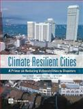 Climate Resilient Cities : A Primer on Reducing Vulnerabilities to Disasters, Prasad, Neeraj and Ranghieri, Federica, 0821377663