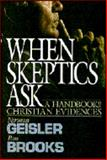 When Skeptics Ask, Geisler, Norman L. and Brooks, Ron, 0896937666