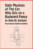 Daily Musings of the Cat Who Sits on a Backyard Fence, Kate W. Garland, 0926487663