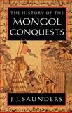 The History of the Mongol Conquests, Saunders, J. J., 0812217667