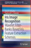 Iris Image Recognition : Wavelet Filter-Banks Based Feature Extraction Schemes, Rahulkar, Amol D. and Holambe, Raghunath S., 3319067664