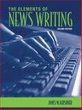 The Elements of News Writing, Kershner, James W., 0205577660
