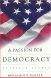 A Passion for Democracy : American Essays, Barber, Benjamin R., 0691057664
