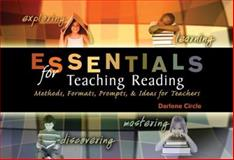 Essentials for Teaching Reading : Methods, Formats, Prompts, and Ideas for Teachers, Circle, Darlene, 075755766X