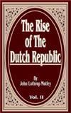 The Rise of the Dutch Republic, John Lothrop Motley, 0898757665