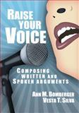 Raise Your Voice : Composing Written and Spoken Arguments, Bomberger, Ann M. and Silva, Vesta T., 0983347662