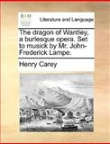 The Dragon of Wantley, a Burlesque Opera Set to Musick by Mr John-Frederick Lampe, Henry Carey, 1170427669
