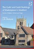 The Guild and Guild Buildings of Shakespeare's Stratford : Society, Religion, School and Stage, Mulryne, J. R., 1409417662