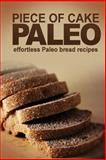 Piece of Cake Paleo - Effortless Paleo Bread Recipes, Jack Roberts, 1490437665