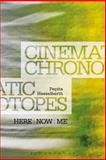 Cinematic Chronotopes : Here, Now, Me, Hesselberth, Pepita, 1623567661