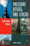 Pressure Vessel and Stacks : Field Repair Manual, Escoe, Keith and Escoe, A. Keith, 0750687665