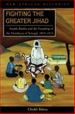 Fighting the Greater Jihad : Amadu Bamba and the Founding of the Muridiyya of Senegal, 1853-1913, Babou, Cheikh Anta and Babou, Cheikh Anta Mbacké, 0821417665