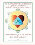 111 Inspirational Life Purpose Quotes and Exercises to Find Your Purpose in Life, Suzanne Strisower, 1475297661