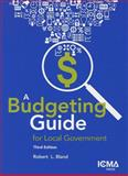 A Budgeting Guide for Local Government, Robert L. Bland, 0873267672