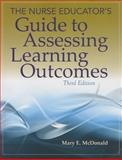 The Nurse Educator's Guide to Assessing Learning Outcomes, Mary E. McDonald, 1449687679