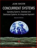 Concurrent Systems : Operating Systems, Database and Distributed Systems - An Integrated Approach, Bacon, Jean, 0201177676
