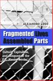 Fragmented Lives, Assembled Parts : Culture, Capitalism, and Conquest at the U. S. -Mexico Border, Lugo, Alejandro, 0292717679