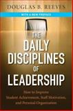 The Daily Disciplines of Leadership : How to Improve Student Achievement, Staff Motivation, and Personal Organization, Reeves, Douglas B., 0787987670