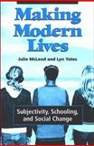 Making Modern Lives : Subjectivity, Schooling, and Social Change, McLeod, Julie and Yates, Lyn, 0791467678