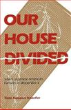 Our House Divided : Seven Japanese American Families in World War II, Knaefler, Tomi K., 0824817672