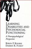 Learning Disabilities and Psychosocial Functioning : A Neuropsychological Perspective, Rourke, Byron P. and Fuerst, Darren R., 0898627672