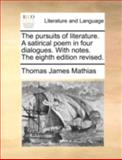 The Pursuits of Literature a Satirical Poem in Four Dialogues with Notes the Eighth Edition Revised, Thomas James Mathias, 1170537677