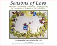 Seasons of Loss : A Guided Experiential Process for Understanding the Transitions of Illness and End of Life, Mueller, Karen, 1556427670