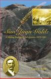 San Juan Gold : A Mining Engineer's Adventures, 1879-1881, Smith, Duane A., 1890437670