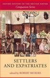 Settlers and Expatriates : Britons over the Seas, Bickers, Robert, 0199297673