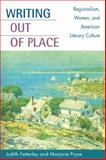 Writing Out of Place : Regionalism, Women, and American Literary Culture, Fetterley, Judith and Pryse, Marjorie, 0252027671