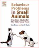 Behaviour Problems in Small Animals : Practical Advice for the Veterinary Team, Heath, Sarah and Bowen, Jon, 0702027677