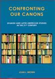 Confronting Our Canons : Spanish and Latin American Studies in the 21st Century, Brown, Joan Lipman, 0838757677