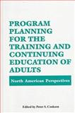 Program Planning for the Training and Continuing Education of Adults : North American Perspectives, , 0894647679