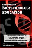 Best Practices in Biotechnology Education : 22 Chapters Covering International Best Practices in: K-12, College, Certificate, Master's, Doctoral, MBA programs, and Student Groups, , 0973467673