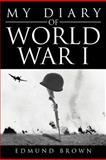 My Diary of World War I, Edmund Brown, 147713767X