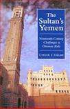 Sultan's Yemen : 19th-Century Challenges to Ottoman Rule, Farah, Caesar E., 1860647677