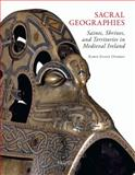Sacral Geographies : Saints, Shrines and Territory in Medieval Ireland, Overbey, Karen Eileen, 2503527671