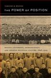 The Power of Position : Beijing University, Intellectuals, and Chinese Political Culture, 1898-1929, Weston, Timothy B., 0520237676