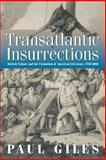 Transatlantic Insurrections : British Culture and the Formation of American Literature, 1730-1860, Giles, Paul, 0812217675