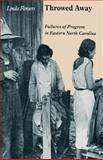 Throwed Away : Failures of Progress in Eastern North Carolina, Flowers, Linda, 0870497677
