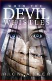 When the Devil Whistles, Rick Acker, 1426707673