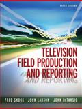 Television Field Production and Reporting, Shook, Fred and Larson, John, 0205577679
