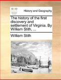 The History of the First Discovery and Settlement of Virginia by William Stith, William Stith, 1140967673