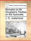 Remarks on Mr Douglass's Treatise on the Hydrocele, J. O. Justamond, 1170667678