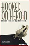 Hooked on Heroin : Drugs and Drifters in a Globalized World, Lalander, Philip and O'Neill, Aisling, 1859737676
