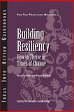 Building Resiliency : How to Thrive in Times of Change, Pulley, Mary Lynn and Wakefield, Michael, 1882197674