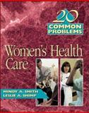 20 Common Problems in Women's Health Care, Smith, Mindy A. and Shimp, Leslie A., 0070697671
