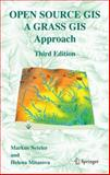 Open Source GIS : A GRASS GIS Approach, Neteler, Markus and Mitasova, Helena, 038735767X